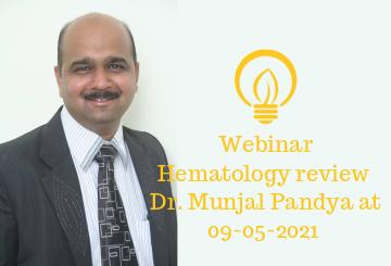 Webinar on Hematology review by Dr. Munjal Pandya at 09-05-2021